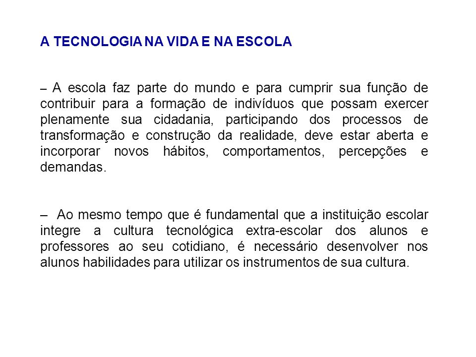 A TECNOLOGIA NA VIDA E NA ESCOLA – A escola faz parte do mundo e para cumprir sua função de contribuir para a formação de indivíduos que possam exerce