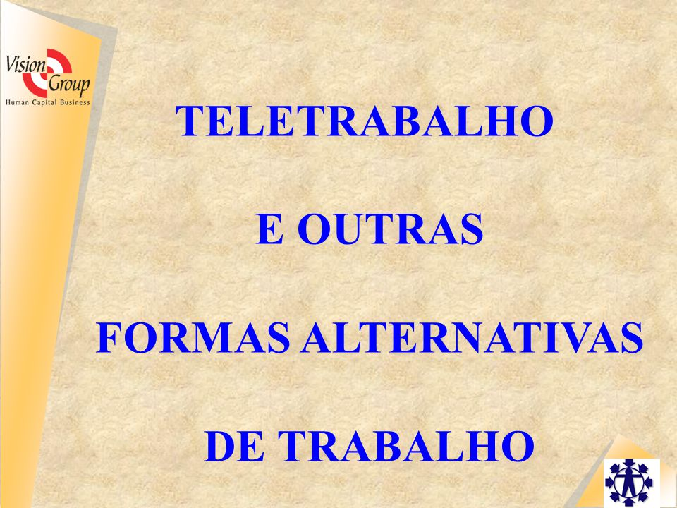 TELETRABALHO E OUTRAS FORMAS ALTERNATIVAS DE TRABALHO