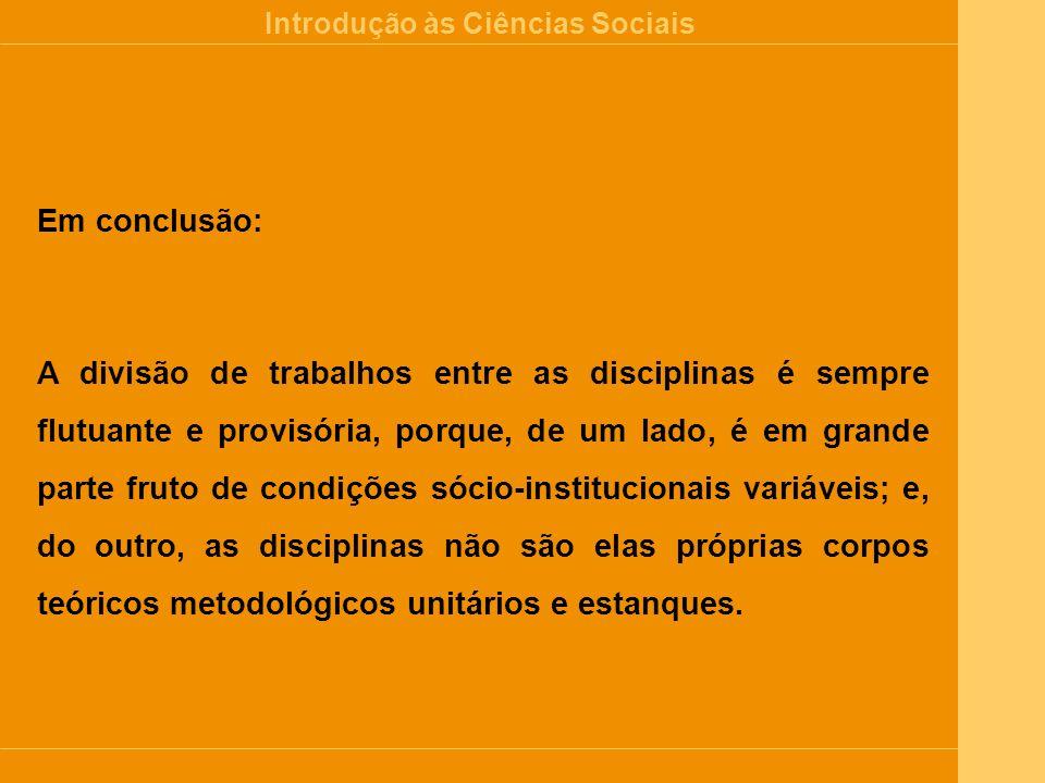 Introdução às Ciências Sociais As várias Ciências Sociais • A Psicologia • A Sociologia [a análise sociológica] • A Economia • A Geografia • A História • A Antropologia • A Psicologia Social