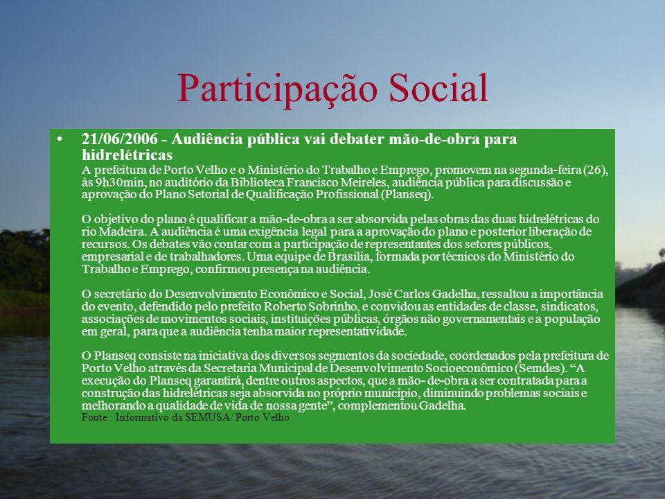 Participação Social •21/06/2006 - Audiência pública vai debater mão-de-obra para hidrelétricas A prefeitura de Porto Velho e o Ministério do Trabalho