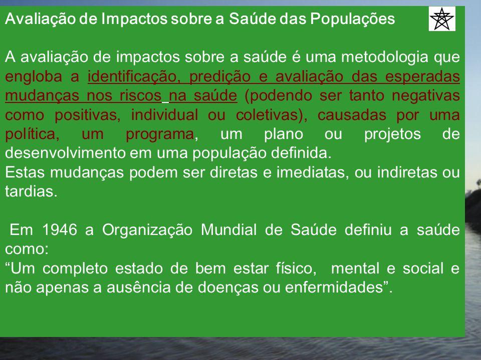 Avaliação de Impactos sobre a Saúde das Populações A avaliação de impactos sobre a saúde é uma metodologia que engloba a identificação, predição e ava