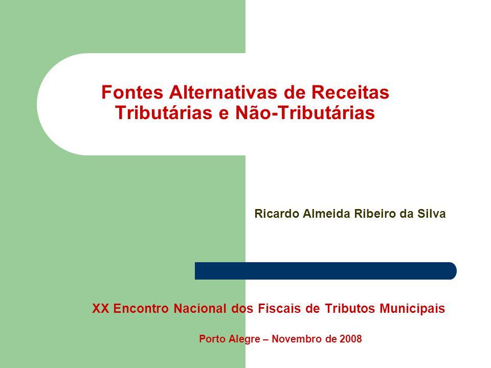 Fontes Alternativas de Receitas Tributárias e Não-Tributárias XX Encontro Nacional dos Fiscais de Tributos Municipais Porto Alegre – Novembro de 2008