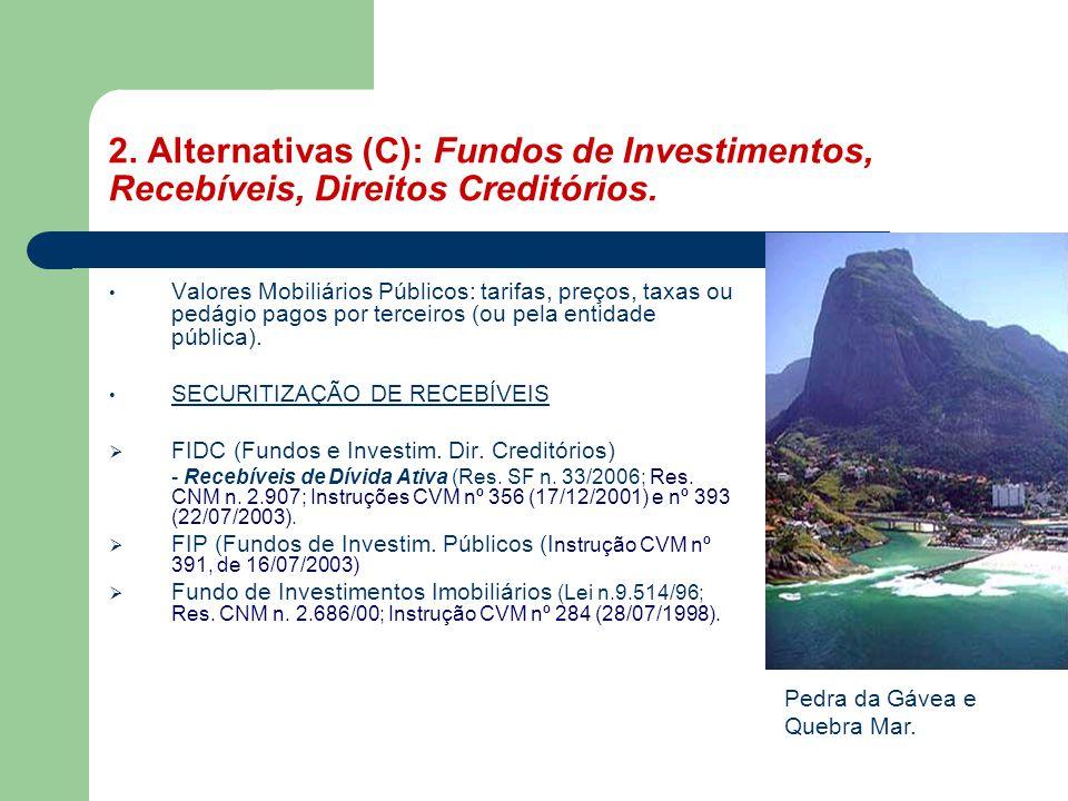 2. Alternativas (C): Fundos de Investimentos, Recebíveis, Direitos Creditórios. • Valores Mobiliários Públicos: tarifas, preços, taxas ou pedágio pago