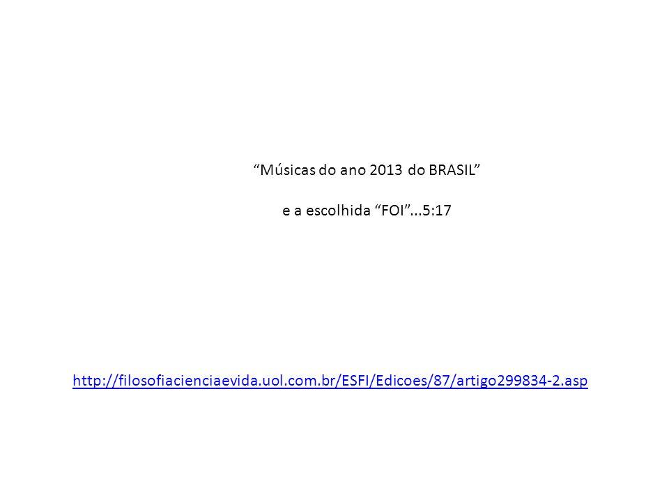 Músicas do ano 2013 do BRASIL e a escolhida FOI ...5:17 http://filosofiacienciaevida.uol.com.br/ESFI/Edicoes/87/artigo299834-2.asp