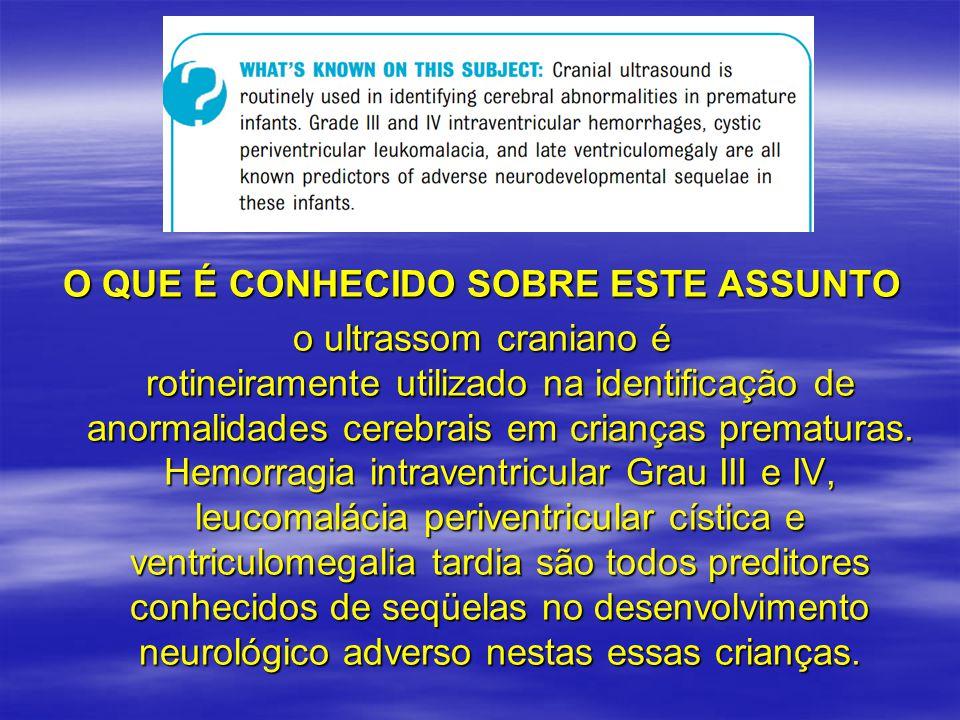 O QUE É CONHECIDO SOBRE ESTE ASSUNTO o ultrassom craniano é rotineiramente utilizado na identificação de anormalidades cerebrais em crianças prematuras.