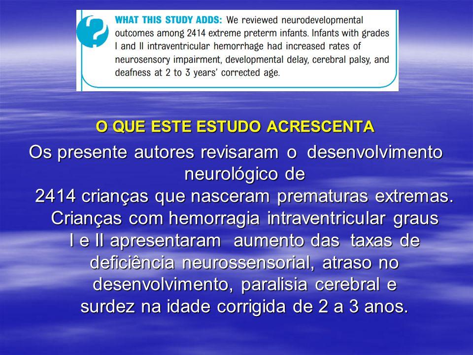 O QUE ESTE ESTUDO ACRESCENTA O QUE ESTE ESTUDO ACRESCENTA Os presente autores revisaram o desenvolvimento neurológico de 2414 crianças que nasceram prematuras extremas.