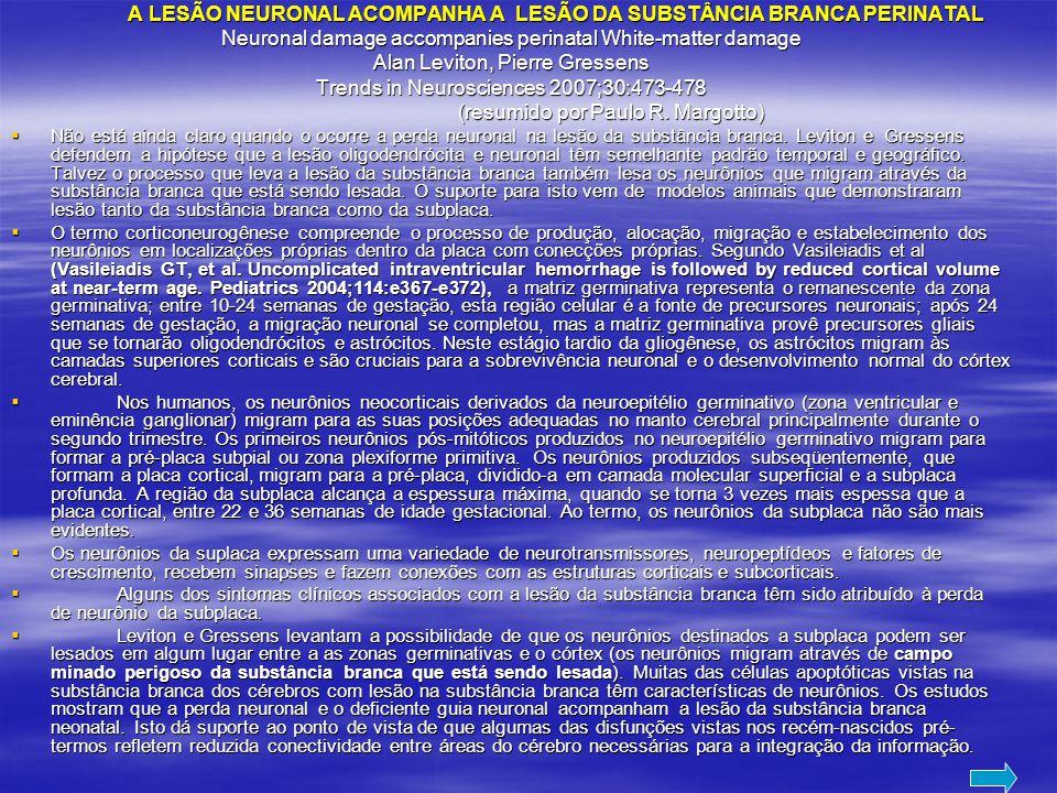 A LESÃO NEURONAL ACOMPANHA A LESÃO DA SUBSTÂNCIA BRANCA PERINATAL A LESÃO NEURONAL ACOMPANHA A LESÃO DA SUBSTÂNCIA BRANCA PERINATAL Neuronal damage ac