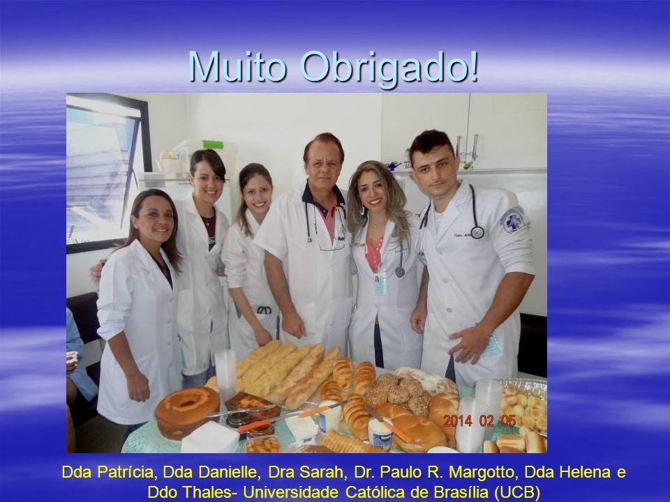 Muito Obrigado! Dda Patrícia, Dda Danielle, Dra Sarah, Dr. Paulo R. Margotto, Dda Helena e Ddo Thales- Universidade Católica de Brasília (UCB)