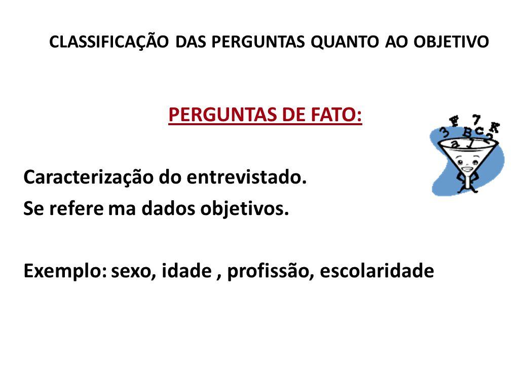 CLASSIFICAÇÃO DAS PERGUNTAS QUANTO AO OBJETIVO PERGUNTAS DE FATO: Caracterização do entrevistado.