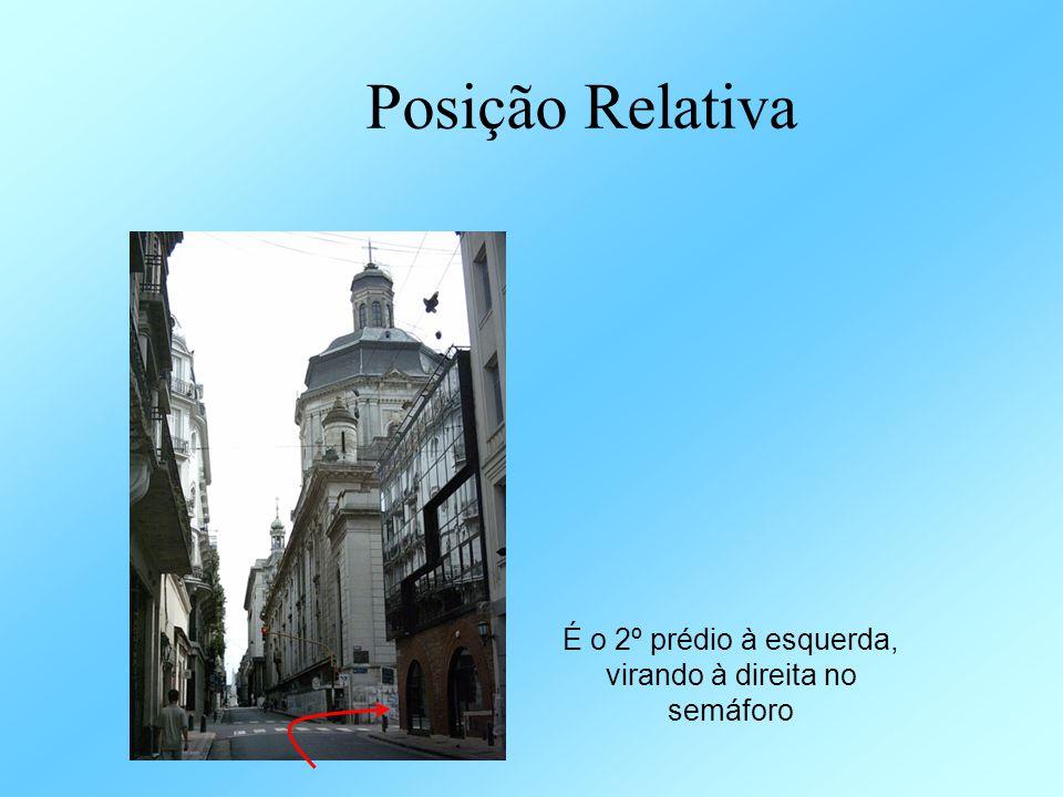 Posição Relativa É o 2º prédio à esquerda, virando à direita no semáforo