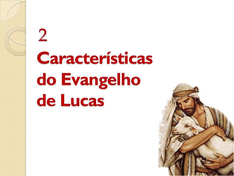 2 Características do Evangelho de Lucas