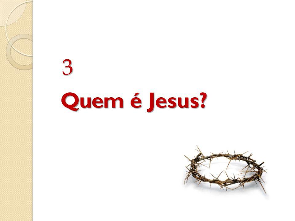 Quem é Jesus? 3