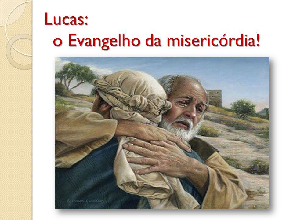 Lucas: o Evangelho da miseric ó rdia!