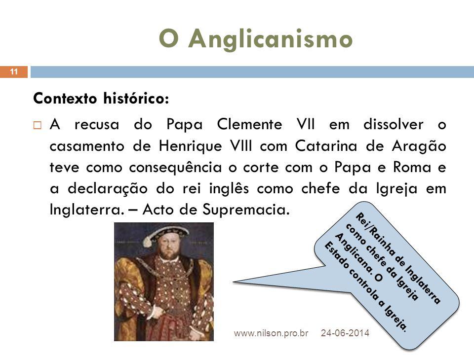 O Anglicanismo Contexto histórico:  A recusa do Papa Clemente VII em dissolver o casamento de Henrique VIII com Catarina de Aragão teve como consequê