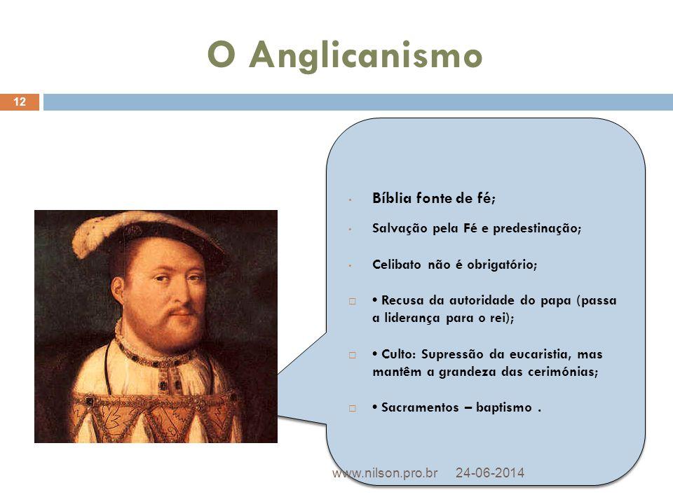 O Anglicanismo • Bíblia fonte de fé; • Salvação pela Fé e predestinação; • Celibato não é obrigatório;  • Recusa da autoridade do papa (passa a lider