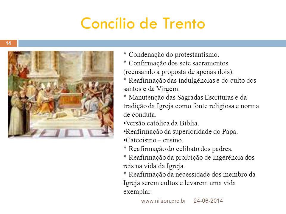 Concílio de Trento * Condenação do protestantismo. * Confirmação dos sete sacramentos (recusando a proposta de apenas dois). * Reafirmação das indulgê