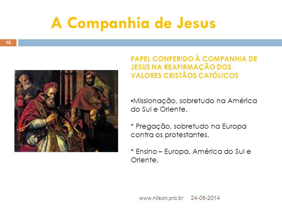 A Companhia de Jesus PAPEL CONFERIDO À COMPANHIA DE JESUS NA REAFIRMAÇÃO DOS VALORES CRISTÃOS CATÓLICOS • Missionação, sobretudo na América do Sul e O