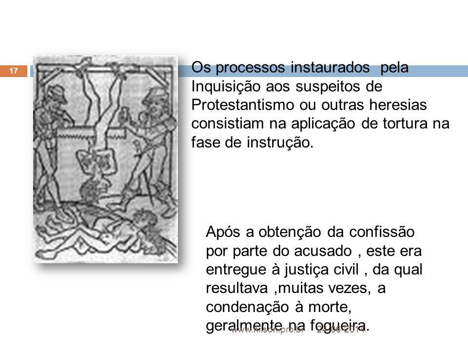 Os processos instaurados pela Inquisição aos suspeitos de Protestantismo ou outras heresias consistiam na aplicação de tortura na fase de instrução. A