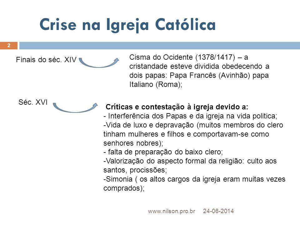 Crise na Igreja Católica Finais do séc. XIV Cisma do Ocidente (1378/1417) – a cristandade esteve dividida obedecendo a dois papas: Papa Francês (Avinh