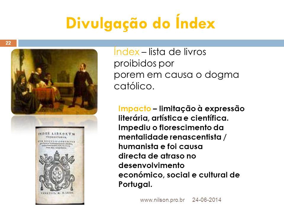 Divulgação do Índex Índex – lista de livros proibidos por porem em causa o dogma católico. Impacto – limitação à expressão literária, artística e cien