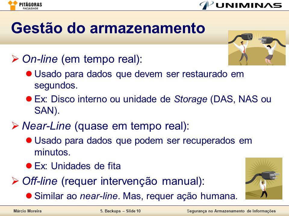 Márcio Moreira5. Backups – Slide 10Segurança no Armazenamento de Informações Gestão do armazenamento  On-line (em tempo real):  Usado para dados que