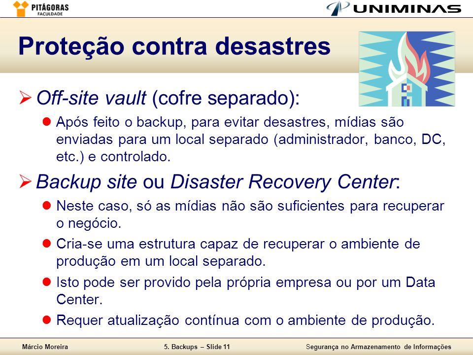 Márcio Moreira5. Backups – Slide 11Segurança no Armazenamento de Informações Proteção contra desastres  Off-site vault (cofre separado):  Após feito
