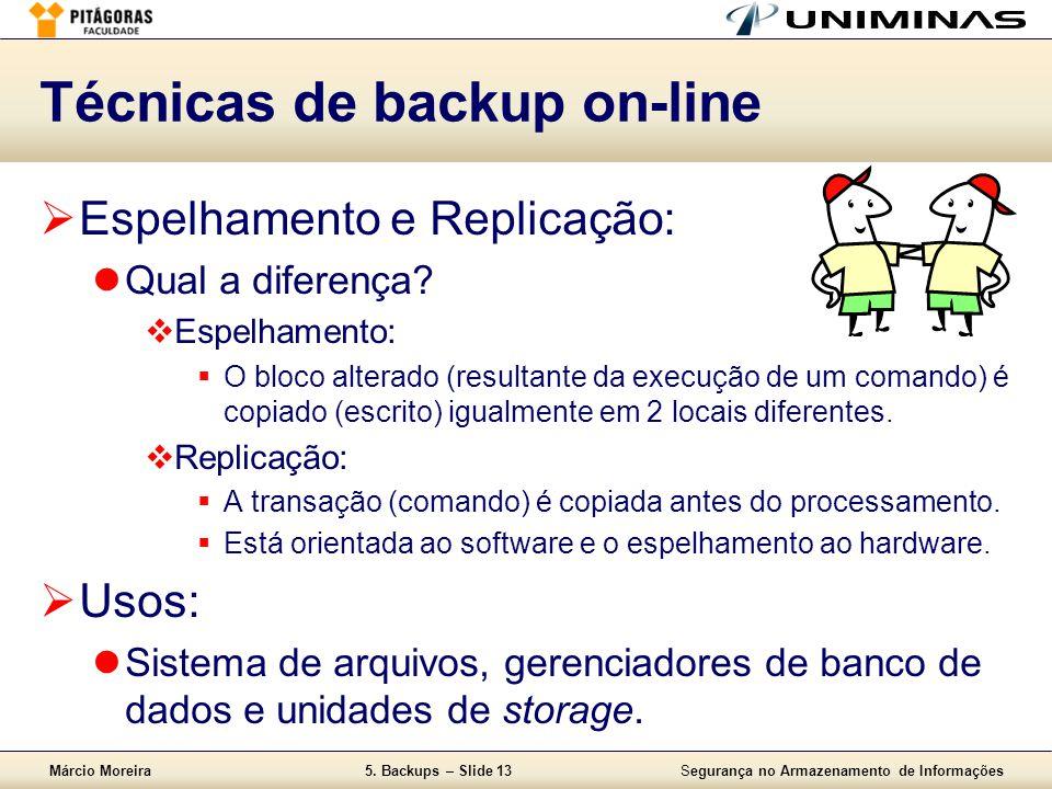 Márcio Moreira5. Backups – Slide 13Segurança no Armazenamento de Informações Técnicas de backup on-line  Espelhamento e Replicação:  Qual a diferenç