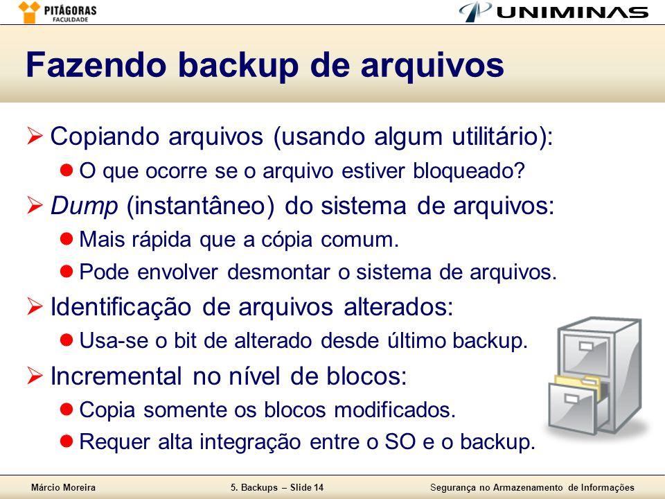 Márcio Moreira5. Backups – Slide 14Segurança no Armazenamento de Informações Fazendo backup de arquivos  Copiando arquivos (usando algum utilitário):