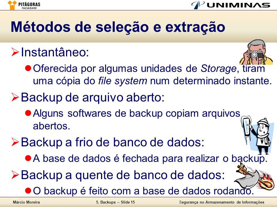 Márcio Moreira5. Backups – Slide 15Segurança no Armazenamento de Informações Métodos de seleção e extração  Instantâneo:  Oferecida por algumas unid
