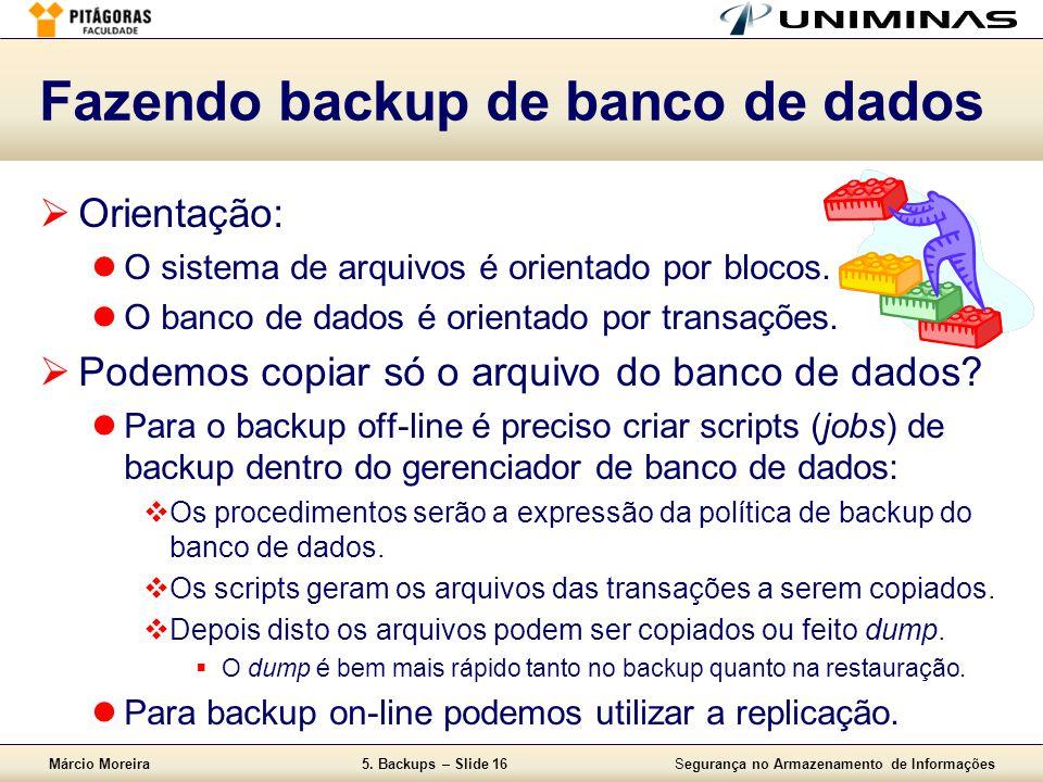 Márcio Moreira5. Backups – Slide 16Segurança no Armazenamento de Informações Fazendo backup de banco de dados  Orientação:  O sistema de arquivos é