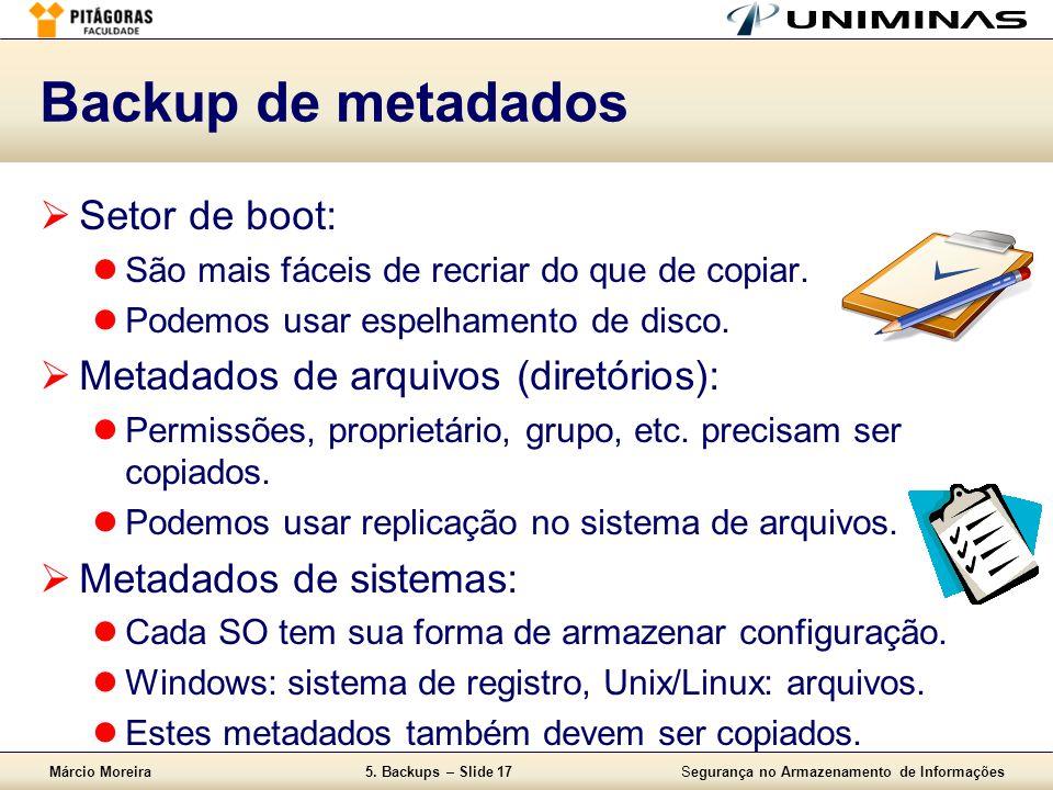 Márcio Moreira5. Backups – Slide 17Segurança no Armazenamento de Informações Backup de metadados  Setor de boot:  São mais fáceis de recriar do que