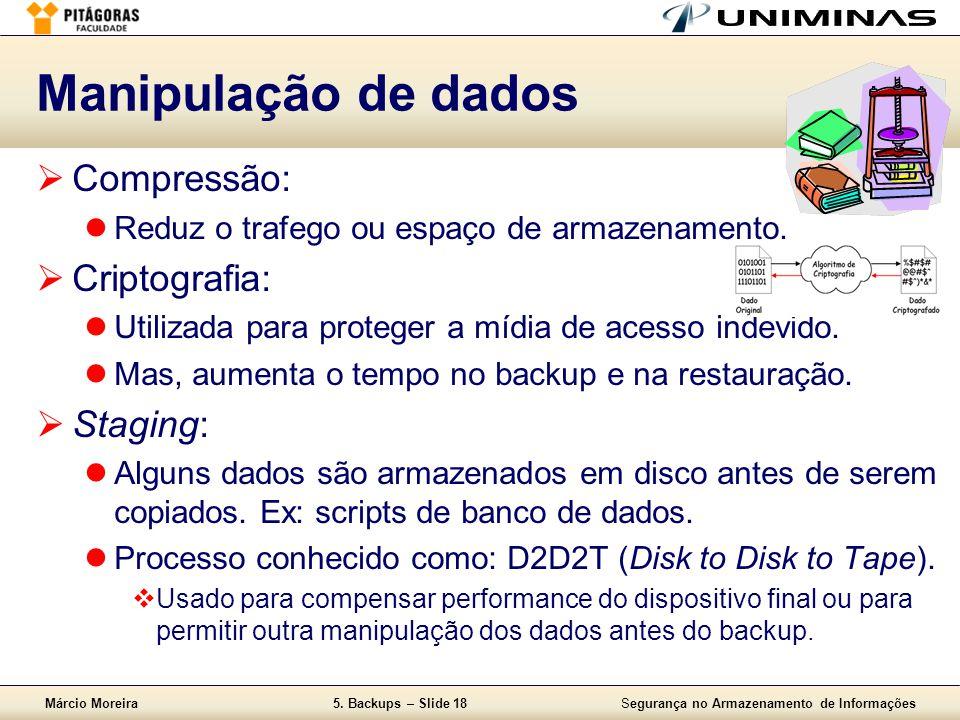 Márcio Moreira5. Backups – Slide 18Segurança no Armazenamento de Informações Manipulação de dados  Compressão:  Reduz o trafego ou espaço de armazen