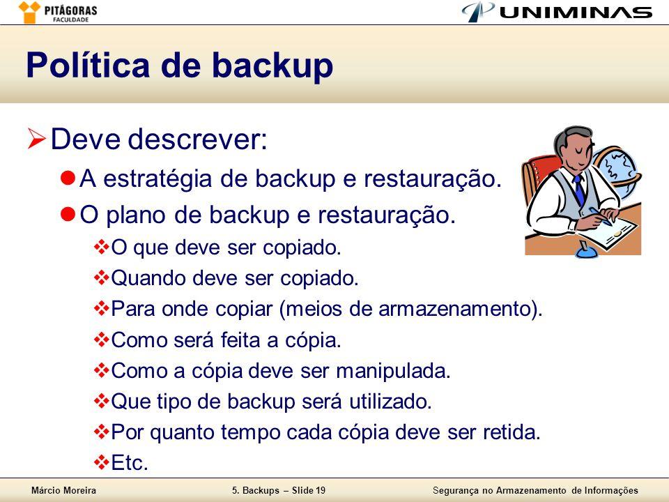 Márcio Moreira5. Backups – Slide 19Segurança no Armazenamento de Informações Política de backup  Deve descrever:  A estratégia de backup e restauraç