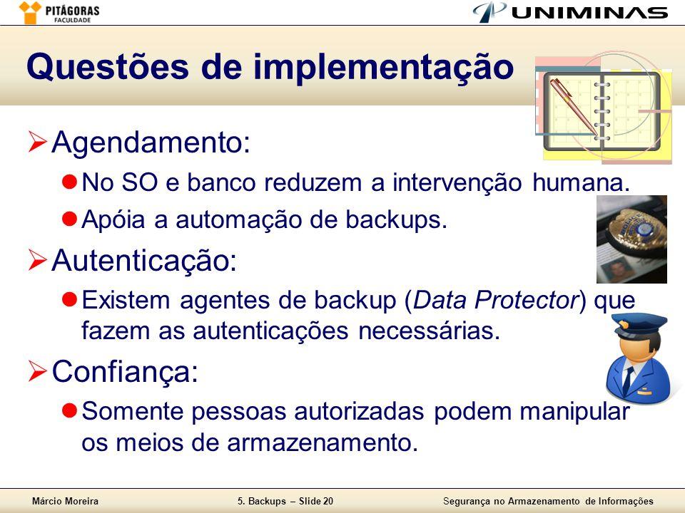 Márcio Moreira5. Backups – Slide 20Segurança no Armazenamento de Informações Questões de implementação  Agendamento:  No SO e banco reduzem a interv