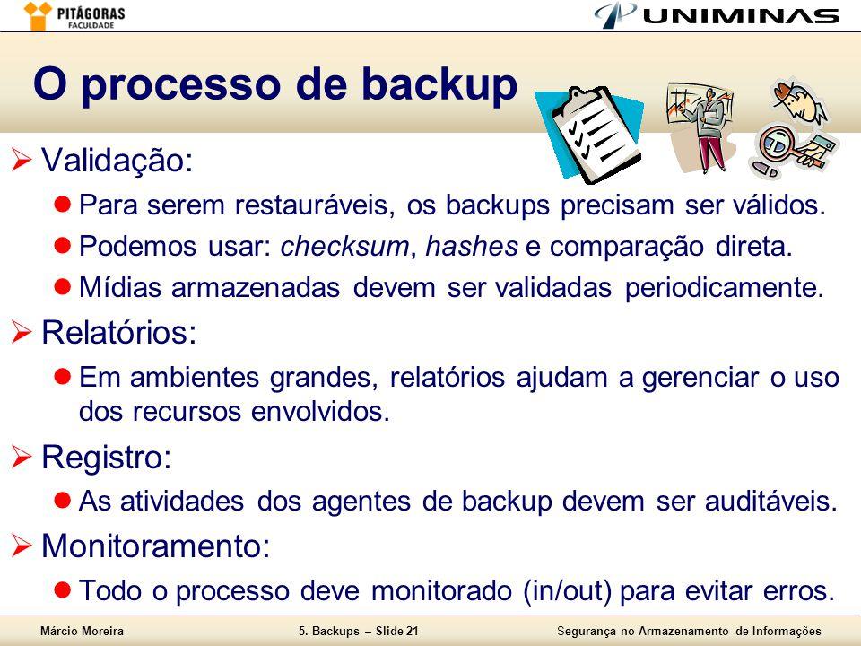 Márcio Moreira5. Backups – Slide 21Segurança no Armazenamento de Informações O processo de backup  Validação:  Para serem restauráveis, os backups p