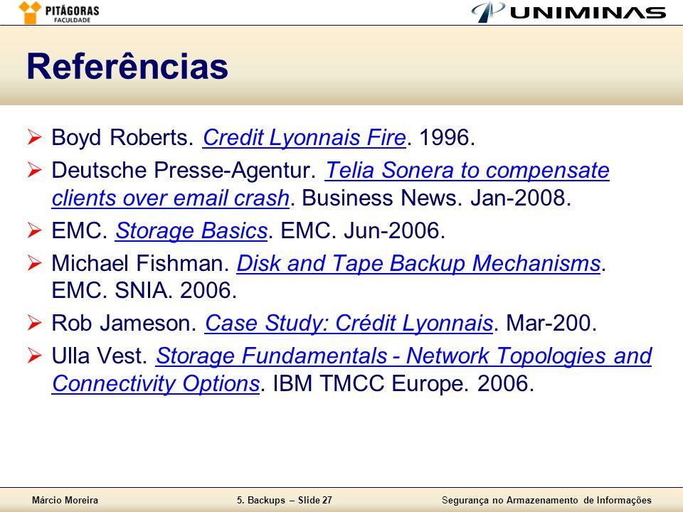 Márcio Moreira5. Backups – Slide 27Segurança no Armazenamento de Informações Referências  Boyd Roberts. Credit Lyonnais Fire. 1996.Credit Lyonnais Fi