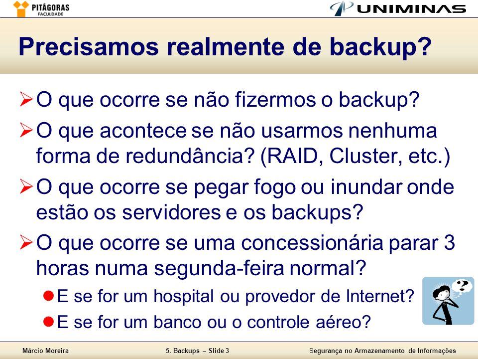 Márcio Moreira5. Backups – Slide 3Segurança no Armazenamento de Informações Precisamos realmente de backup?  O que ocorre se não fizermos o backup? 