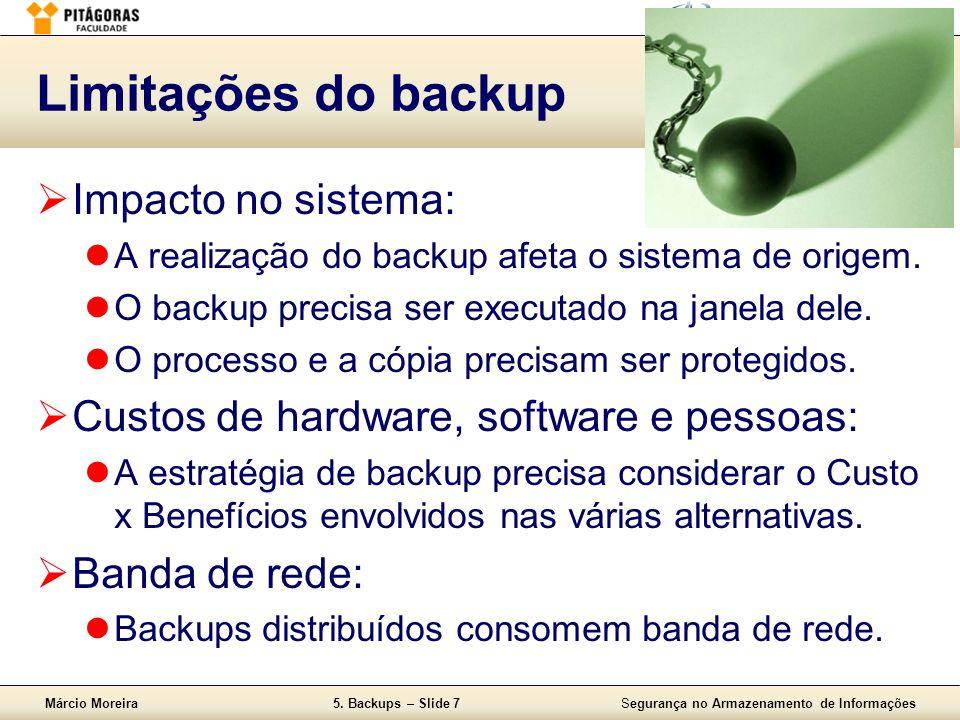 Márcio Moreira5. Backups – Slide 7Segurança no Armazenamento de Informações Limitações do backup  Impacto no sistema:  A realização do backup afeta