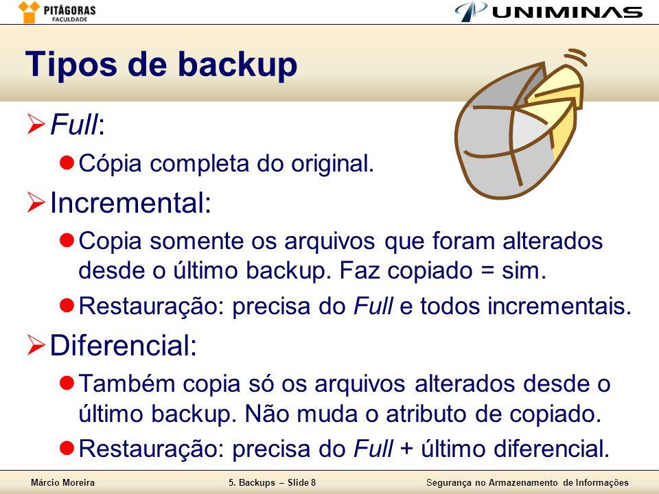 Márcio Moreira5. Backups – Slide 8Segurança no Armazenamento de Informações Tipos de backup  Full:  Cópia completa do original.  Incremental:  Cop