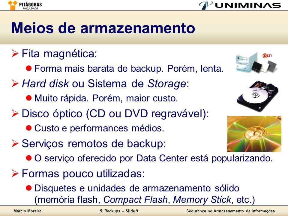 Márcio Moreira5. Backups – Slide 9Segurança no Armazenamento de Informações Meios de armazenamento  Fita magnética:  Forma mais barata de backup. Po
