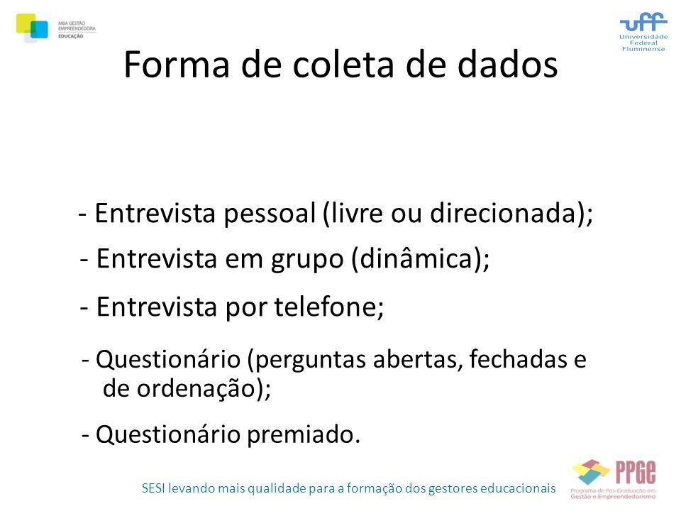 SESI levando mais qualidade para a formação dos gestores educacionais Forma de coleta de dados - Entrevista pessoal (livre ou direcionada); - Question