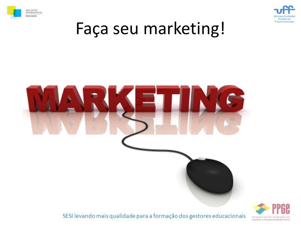 SESI levando mais qualidade para a formação dos gestores educacionais Faça seu marketing!