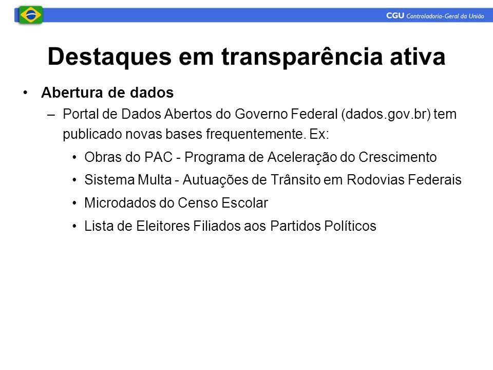 Destaques em transparência ativa •Abertura de dados –Portal de Dados Abertos do Governo Federal (dados.gov.br) tem publicado novas bases frequentement