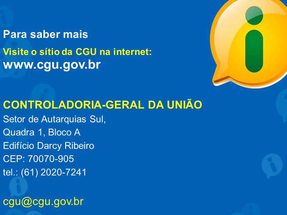 Para saber mais Visite o sítio da CGU na internet: www.cgu.gov.br cgu@cgu.gov.br CONTROLADORIA-GERAL DA UNIÃO Setor de Autarquias Sul, Quadra 1, Bloco