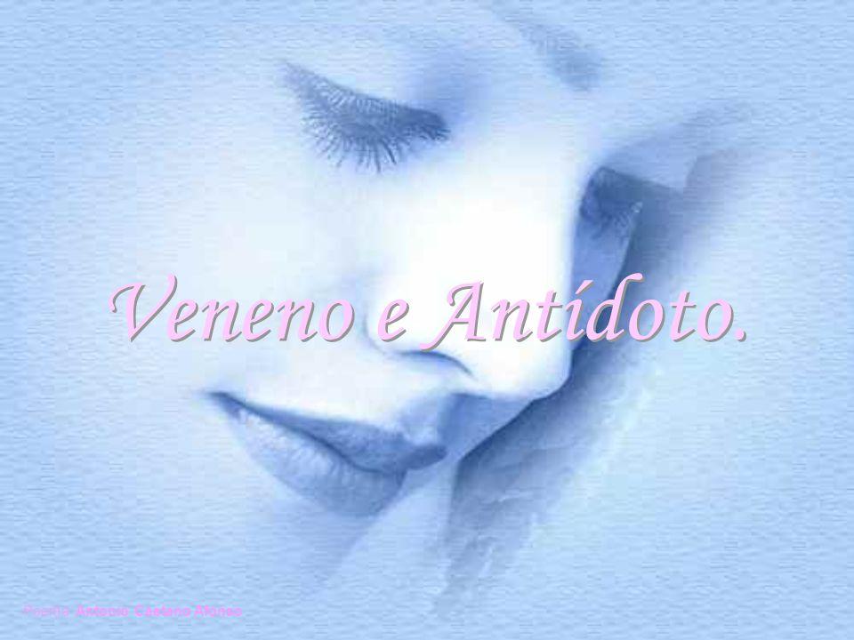 Veneno e Antídoto. Veneno e Antídoto. Poema: Antonio Caetano Afonso