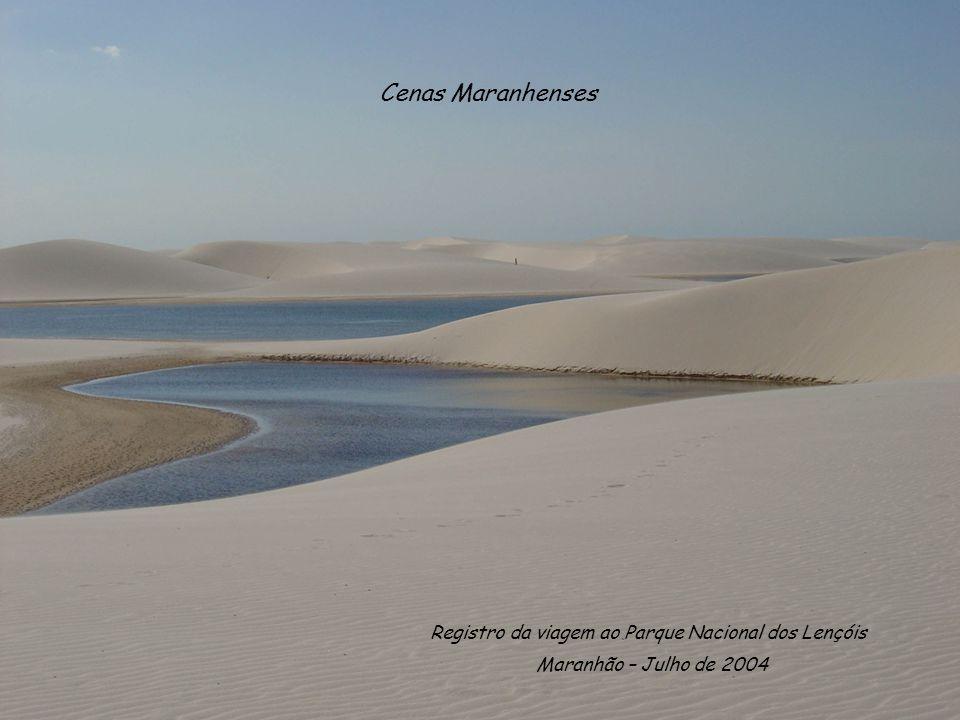 Cenas Maranhenses Maranhão – Julho de 2004 Registro da viagem ao Parque Nacional dos Lençóis