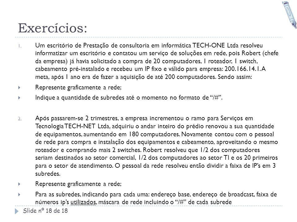 Exercícios: Slide nº 18 de 18 1. Um escritório de Prestação de consultoria em informática TECH-ONE Ltda resolveu informatizar um escritório e contatou