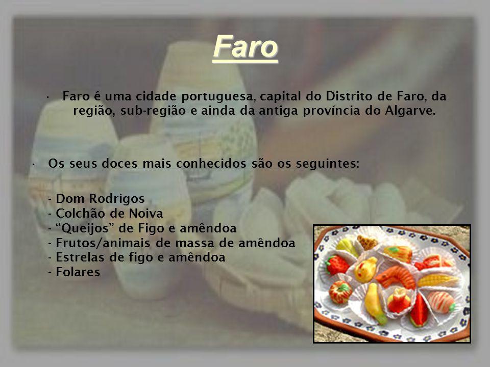 Faro •Faro é uma cidade portuguesa, capital do Distrito de Faro, da região, sub-região e ainda da antiga província do Algarve. •Os seus doces mais con