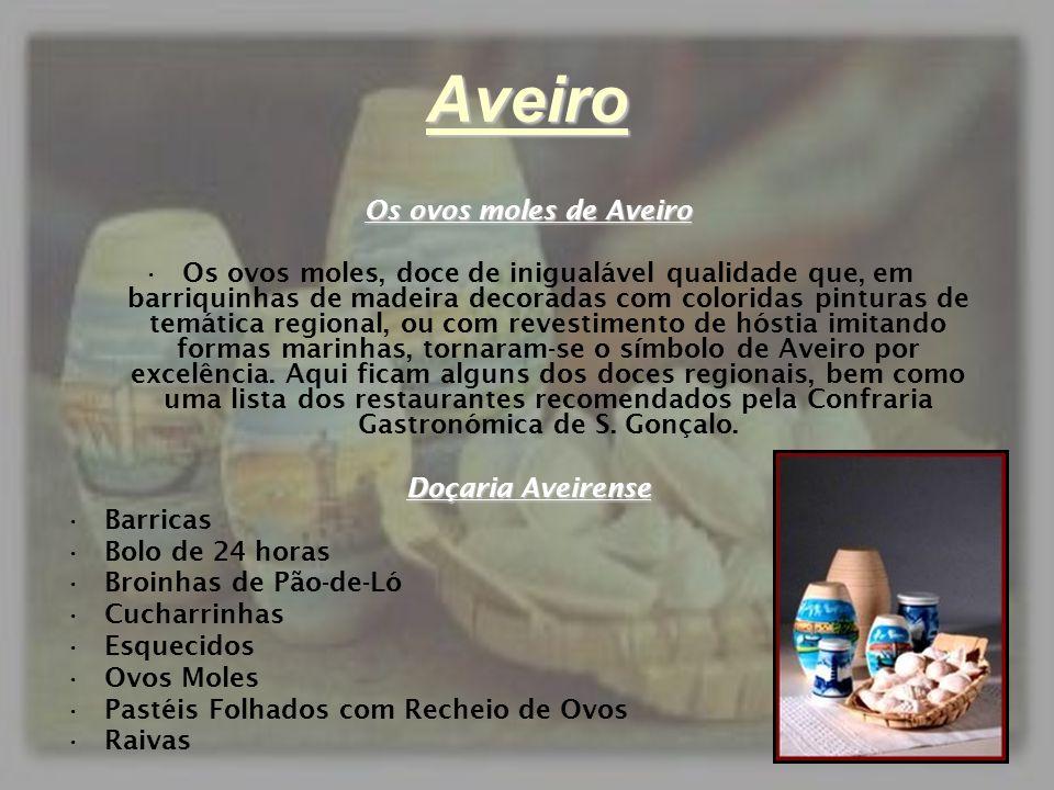 Aveiro Os ovos moles de Aveiro •Os ovos moles, doce de inigualável qualidade que, em barriquinhas de madeira decoradas com coloridas pinturas de temát