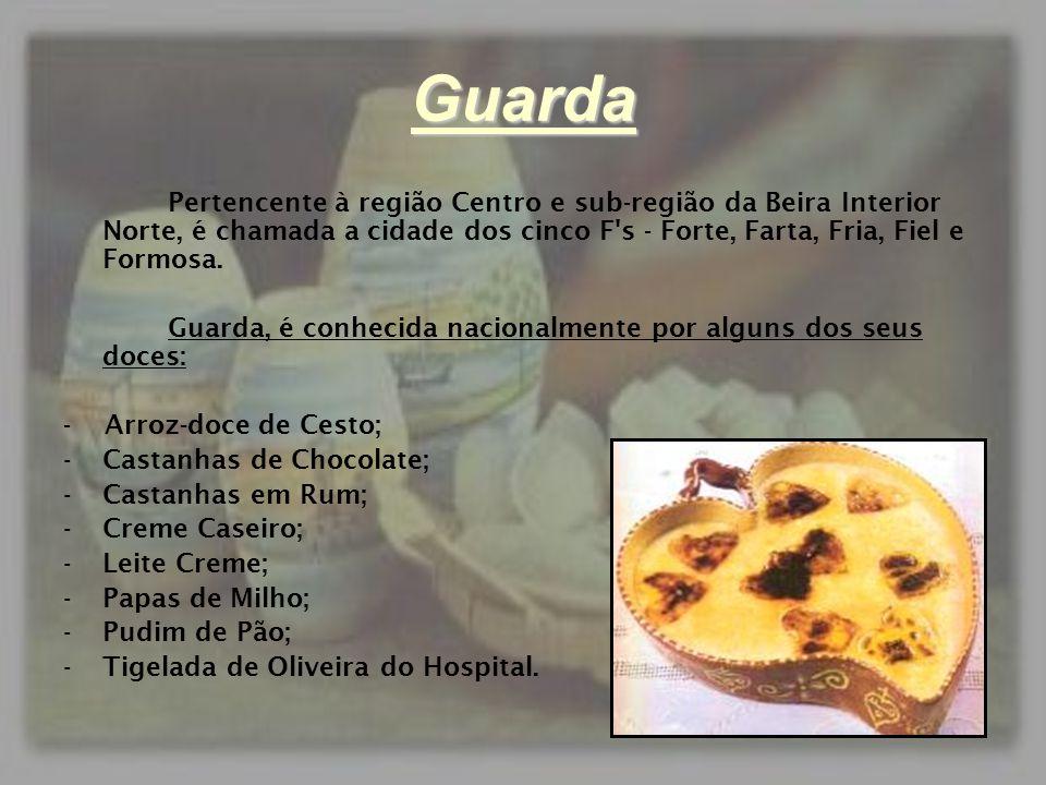 Guarda Pertencente à região Centro e sub-região da Beira Interior Norte, é chamada a cidade dos cinco F's - Forte, Farta, Fria, Fiel e Formosa. Guarda